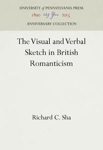 The Visual and Verbal Sketch in British Romanticism PDF