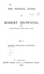 The Poetical Works of Robert Browning: Pauline. Paracelsus. Strafford