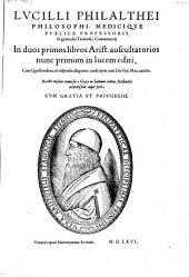 Lucilli Philalthei Commentarij in duos primos libros Arist. auscultatorios nunc primum in lucem editi, cum quaestionibus et responsis diligenter conscriptis (etc.)