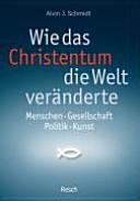 Wie das Christentum die Welt ver  nderte PDF