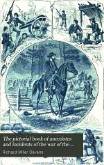 The Pictorial Book of Anecdotes and Incidents of the War of the Rebellion, Civil, Military, Naval and Domestic ... from the Time of the Memorable Toast of Andrew Jackson--