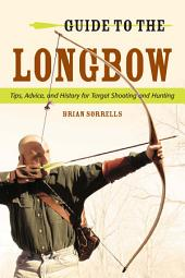 Guide to the Longbow: Tips, Advice, and History for Target Shooting and Hunting