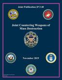 Joint Publication Jp 3 40 Joint Counter Weapons Of Mass Destruction November 2019