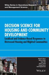Decision Science for Housing and Community Development: Localized and Evidence-Based Responses to Distressed Housing and Blighted Communities