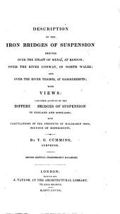 Description of the Iron Bridges of Suspension Erected Over the Strait of Menai, at Bangor; ...: Also Some Account of the Different Bridges of Suspension in England and Scotland; with Calculations of the Strength of Malleable Iron ...