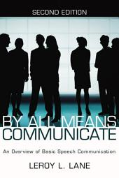 By All Means Communicate: An Overview of Basic Speech Communication; Second Edition