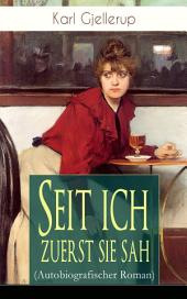 Seit ich zuerst sie sah (Autobiografischer Roman) - Vollständige Ausgabe: Persönlichstes Werk des Literatur-Nobelpreisträgers Gjellerup