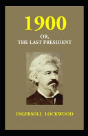 1900; Or, The Last President