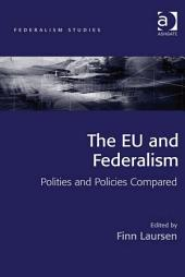 The EU and Federalism: Polities and Policies Compared