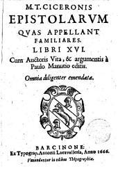 M.T. Ciceronis Epistolarum quas appellant familiares,libri XVI