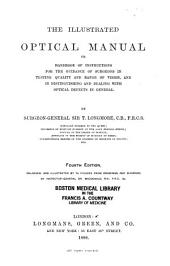 The Illustrated Optical Manual, Or Handbook of Instructions for the Guidance of Surgeons in Testing Quality and Range of Vision, and in Distinguishing and Dealing with Optical Defects in General