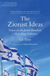 The Zionist Ideas: Visions for the Jewish Homeland--then, Now, Tomorrow