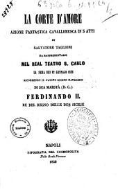 La corte d'amore azione fantastica cavalleresca in 5 atti di Salvatore Taglioni