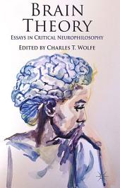 Brain Theory: Essays in Critical Neurophilosophy