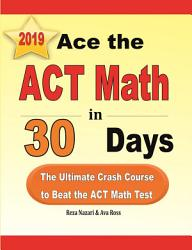 Ace The Act Math In 30 Days The Ultimate Crash Course To Beat The Act Math Test Book PDF