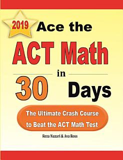 Ace the ACT Math in 30 Days  The Ultimate Crash Course to Beat the ACT Math Test