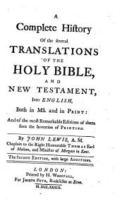 A Complete History of the Several Translations of the Holy Bible, and New Testament, Into English,: Both in Ms. and in Print: and of the Most Remarkable Editions of Them Since the Invention of Printing