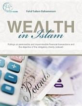Wealth in Islam: Rulings on permissible and impermissible financial transactions and the objectivs of the obligatory charity (zakaat)