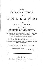 The Constitution of England: Or, an Account of the English Government: ... By J. L. de Lolme, ...