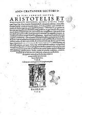And. Cratander lectori S. En tibi candide lector, Aristotelis et Theophrasti historias, quibus cuncta ferè quae Deus opt. max homini contemplanda & usurpanda exhibuit, adamussim complectuntur; creaturas in quam omnes, & sensus praeditas, quae animalia dicuntur, ... & sensus expertes, quas appellant plantas. ... Basileae [Andreas Cratander], 1534 (Basileae