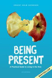 Being Present: A practical guide to living in the now