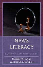 News Literacy: Helping Students and Teachers Decode Fake News