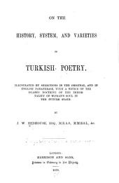 On the History, System and Varieties of Turkish Poetry: Illustrated by Selections in the Original and in English Paraphrase, with a Notice of the Islamic Doctrine of the Immortality of Woman's Soul in the Future State