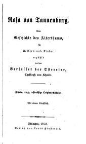 Rosa von Tannenburg: Eine Geschichte des Alterthums, für Aeltern und Kinder erzählt von dem Verfasser der Ostereier Christoph v. Schmid. Mit 1 Stahlstich