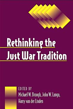 Rethinking the Just War Tradition PDF