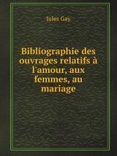 Bibliographie des ouvrages relatifs ? l'amour, aux femmes, au mariage