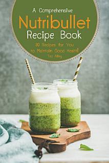 A Comprehensive Nutribullet Recipe Book Book