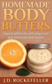 Homemade Body Butters: Enjoy beautiful skin with natural and easy homemade body butters