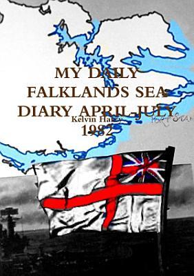 MY DAILY FALKLANDS SEA DIARY APRIL JULY 1982
