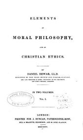 Elements of Moral Philosophy and of Christian Ethics: Volume 1