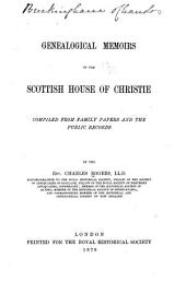 Genealogical Memoirs of the Scottish House of Christie: Comp. from Family Papers and the Public Records by the Rev. Charles Rogers, LL.D. ...