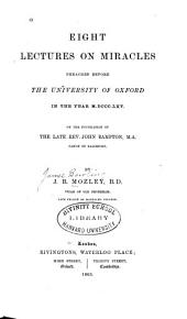 Eight Lectures on Miracles: Preached Before the University of Oxford in the Year M.DCCC.LXV. on the Foundation of the Late Rev. John Bampton