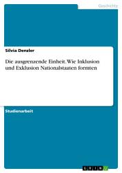 Die ausgrenzende Einheit  Wie Inklusion und Exklusion Nationalstaaten formten PDF