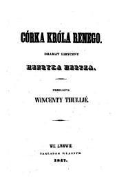 Corka krola Renego. (König Rene's Tochter. -Lemberg, Piller 1847