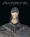 Art in the First Cities of Iran and Central Asia