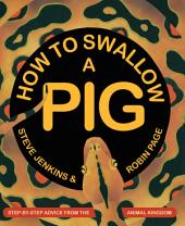 How to Swallow a Pig: Step-by-Step Advice from the Animal Kingdom