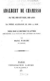 Adalbert de Chamisso: sa vie, ses oeuvres, ses amis et la poésie allemande de 1800 á 1838 ...