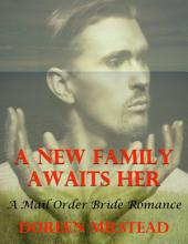 A New Family Awaits Her: A Mail Order Bride Romance