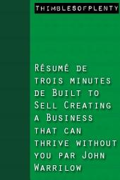 Résumé de 3 minutes de « Built to Sell Creating a Business That Can Thrive Without You » par John Warrillow
