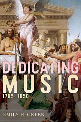 Dedicating Music  1785 1850 PDF