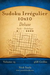 Sudoku Irrégulier 10x10 Deluxe - Facile à Diabolique - Volume 14 - 468 Grilles
