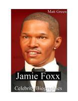 Celebrity Biographies   The Amazing Life Of Jamie Foxx   Famous Actors PDF