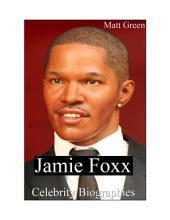 Celebrity Biographies - The Amazing Life Of Jamie Foxx - Famous Actors