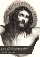 A pictorial life of our Saviour. Abridged from the life of Christ in the 'Pictorial Sunday reading-book'.