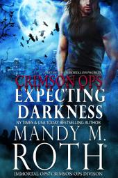 Expecting Darkness: An Immortal Ops World Novel (Immortal Ops: Crimson Ops Book 2)