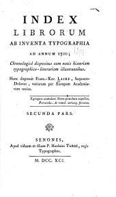 Index librorum ab inventa typographia ad annum 1500: chronologicè dispositus cum notis historiam typographico-litterariam illustrantibus, Volume 2